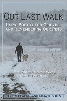 Writing It Real member Sally Showalter has a poem in this anthology, Our Last Walk: Using Poetry for Grieving and Remembering Our Pets