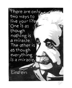 There Are Only Two Ways to Live Your Life - Einstein (This might come close to taking over as my favorite quote! Great Quotes, Me Quotes, Motivational Quotes, Inspirational Quotes, Qoutes, Quotes Pics, Photo Quotes, Amazing Quotes, E Mc2