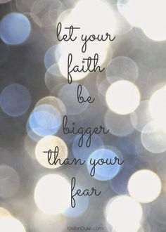 Do not be afraid to try. Let your faith be bigger than any fears you may have. ~Me  #faith