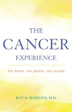 The Cancer Experience: The Doctor, the Patient, the Journey by Roy B. Sessions, Foreword by Edmund D. Pellegrino, M.D.