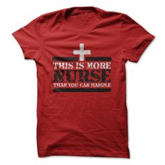 Nurses are strong, smart, courageous and compassionate. But, dont let all that fool you because sometimes... its just More Nurse Than You Can Handle. Get your shirt today from Hour Zero Graphics.