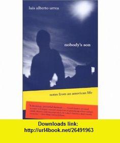 Nobodys Son Notes from an American Life (Camino del Sol) (9780816522705) Luis Alberto Urrea , ISBN-10: 0816522707  , ISBN-13: 978-0816522705 ,  , tutorials , pdf , ebook , torrent , downloads , rapidshare , filesonic , hotfile , megaupload , fileserve