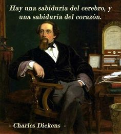 """... """"Hay una sabiduría del cerebro y una sabiduría del corazón"""". Charles Dikens."""