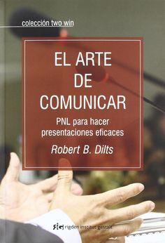 Arte de comunicar, El: PNL para hacer presentaciones eficaces: Amazon.es: Robert B. Dilts, Miguel Iribarren Berrade: Libros
