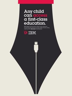 IBM plays with negative space and double meanings:  Any child can access a first-class education