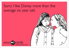 Funny Apology Ecard: Sorry I like Disney more than the average six year old.