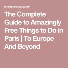 The Complete Guide to Amazingly Free Things to Do in Paris Paris Things To Do, Free Things To Do, Paris In August, Inter Rail, Tool Steel, France Travel, Vienna, Paris France, Trip Planning