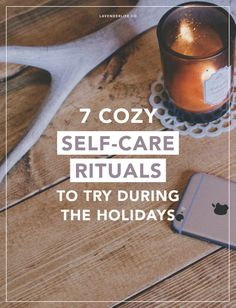 7 COZY SELF-CARE RITUALS TO TRY DURING THE UPCOMING HOLIDAYS. My favorite end-of-fall and winter self-care rituals for a happier life.