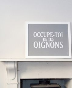 mind your own business (take care of your onions!)  C'est pas tes onions!