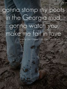 Gonna Stomp My Boots In The Georgia Mudd,Gonna Watch You Make Me Fall In Love! # Luke Bryan # Country Girl Shake It For Me # Country Lyrics # Country Music Life this song! Frases Country, Country Music Quotes, Country Music Lyrics, Country Sayings, Country Singers, Country Musicians, Lyric Quotes, Me Quotes, Funny Quotes