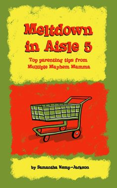 "Parenting advice and tips - Book review of ""Meltdown in Aisle 5"""