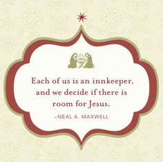 """Each of us is an innkeeper, and we decide if there is room for Jesus."" —Neal A. Maxwell (Magnet) #Christmas #decor"
