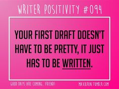 + DAILY WRITER POSITIVITY +  #094 Your first draft doesn't have to be pretty, it just has to be written.  Want more writerly content? Follow maxkirin.tumblr.com!