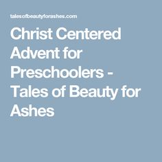 Christ Centered Advent for Preschoolers - Tales of Beauty for Ashes
