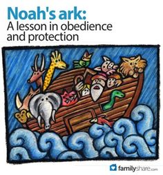 Noah's Ark: A lesson in obedience and protection. A favorite Bible story, Noah and his ark of animals, can help your family learn about obedience to God and his protection when we obey.