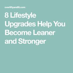 8 Lifestyle Upgrades Help You Become Leaner and Stronger