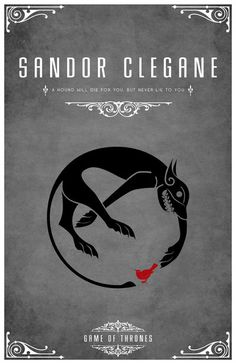 "Sandor Clegane ""The Hound"".Game of Thrones house sigils by Tom Gateley. http://www.flickr.com/photos/liquidsouldesign/sets/72157627410677518/"