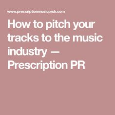 How to pitch your tracks to the music industry — Prescription PR