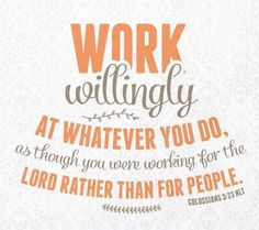 """Work willingly at whatever you do, as though you were working for the Lord rather than for people"" (Colossians 3:23). #inspiration #bibleverses #quotes"