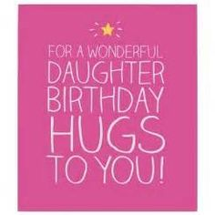 For a Wonderful Daughter, Birthday Hugs to You! Happy Birthday Quotes For Daughter, Birthday Hug, Birthday Wishes For Daughter, Birthday Posts, Happy Birthday Images, Funny Birthday Cards, Birthday Greeting Cards, Birthday Funnies, Birthday Sayings