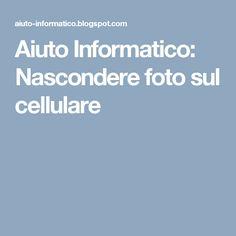 Aiuto Informatico: Nascondere foto sul cellulare