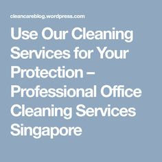 Use Our Cleaning Services for Your Protection