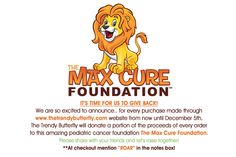 We will be donating a portion of all sales from now thru December 5th.. to the Max Cure Foundation for Pediatric Cancer Research.  Please mention ROAR int he notes when ordering.  www.thetrendybutterfly.com #childrenscancer #research #cure #findacure #kids