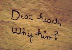 Dear heart, why him love love quotes quotes quote heart