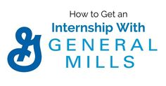 How to Get an Internship with General Mills: Complete Guide - #wisestep