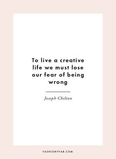 How to Live a Creative Life. quote, inspirational quote, motivation, motivational quote, quotes to live by, positive quote, #quote, #inspiration, #inspirationalquote, #motivation