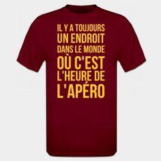 Il Y A Toujours Un Endroit Dans Le Monde Ou C'est L'heure De L'apero Tee shirt