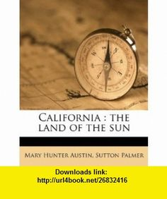 California the land of the sun (9781177898096) Mary Hunter Austin, Sutton Palmer , ISBN-10: 1177898098  , ISBN-13: 978-1177898096 ,  , tutorials , pdf , ebook , torrent , downloads , rapidshare , filesonic , hotfile , megaupload , fileserve