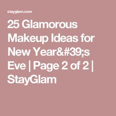 25 Glamorous Makeup Ideas for New Year's Eve | Page 2 of 2 | StayGlam