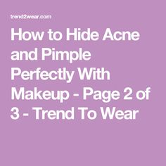 How to Hide Acne and Pimple Perfectly With Makeup - Page 2 of 3 - Trend To Wear Foundation Application, Makeup Foundation, Makeup Application, Home Remedies For Skin, Acne Remedies, Makeup Trends, Makeup Tips, Acne Makeup, Acne And Pimples