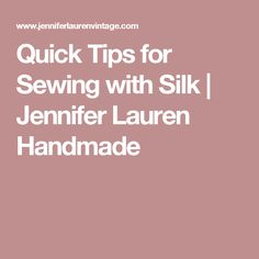 Quick Tips for Sewing with Silk | Jennifer Lauren Handmade