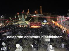 celebrate christmas in bethlahem.    what a blessing it would be to experience a pillar of my faith at the place where it all began.
