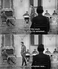 Gentlemen of the court, there are times when I'm ashamed. to be a member of the human race, and this is one such occasion. Stanley Kubrick, Glory Quotes, Full Metal Jacket, Best Director, Movie Lines, France, Human Condition, Film Quotes, Love Movie
