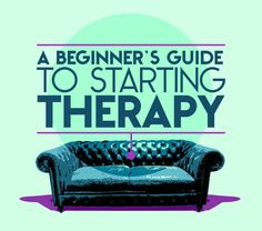 A Beginner's Guide To Starting Therapy. Repinned by SOS Inc. Resources pinterest.com/sostherapy/.