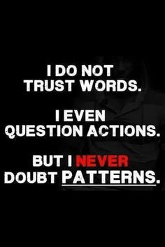 205 x 205 Hoe gaat een narcist te werk? narcist I do not trust words. I even question actions. But I never doubt patterns Mbti, Isfj, Great Quotes, Quotes To Live By, Inspirational Quotes, Motivational, Awesome Quotes, Daily Quotes, Trust Words