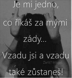 Vzadu si a vzadu aj zostaneš The Words, Words Can Hurt, Jokes Quotes, Cute Quotes, Story Quotes, Quotations, Wisdom, Positivity, Thoughts