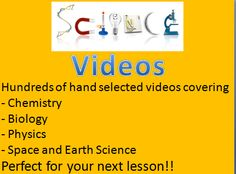 Science Videos - Perfect for your next lesson!  Here you will find an organized collection of science videos that I find both entertaining as well as useful both inside the classroom and out. Topics include - Chemistry, Biology, Physics, Space and Earth Science.