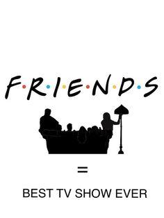Friends TV show, best TV show ever!!!