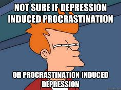 not sure if depression induced procrastination or procrastin - Futurama Fry  ...while applying for jobs.