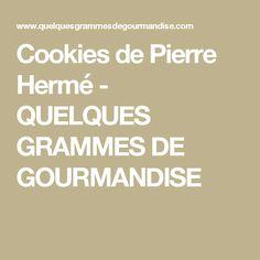 Cookies de Pierre Hermé - QUELQUES GRAMMES DE GOURMANDISE