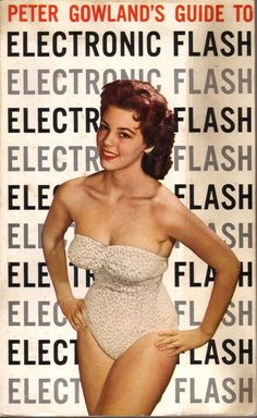 Peter Gowland's Guide to Electronic Flash (1960) #retro #photography #cheesecake