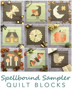 Nine original blocks created for theSpellbound Sampler A quilt that celebrates the imagery of autumn: turning leaves & misty mornings; festivals of fire & fairy tales at bedtime....