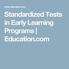 Standardized Tests in Early Learning Programs | Education.com