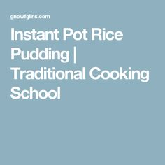 Instant Pot Rice Pudding | Traditional Cooking School