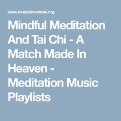 Mindful Meditation And Tai Chi - A Match Made In Heaven - Meditation Music Playlists