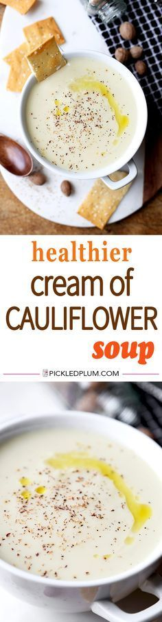 Healthier Cream of Cauliflower Soup - An easy and Healthier Cream of Cauliflower Soup that tastes decadent, savory and naturally sweet. This delicious recipe won't weigh you down! Recipe, gluten free, healthy, appetizer, soup | pickledplum.com